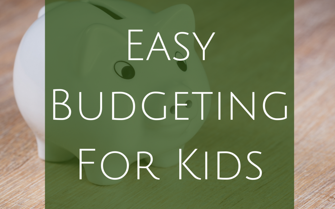 Budgeting – Made Easy for Kids