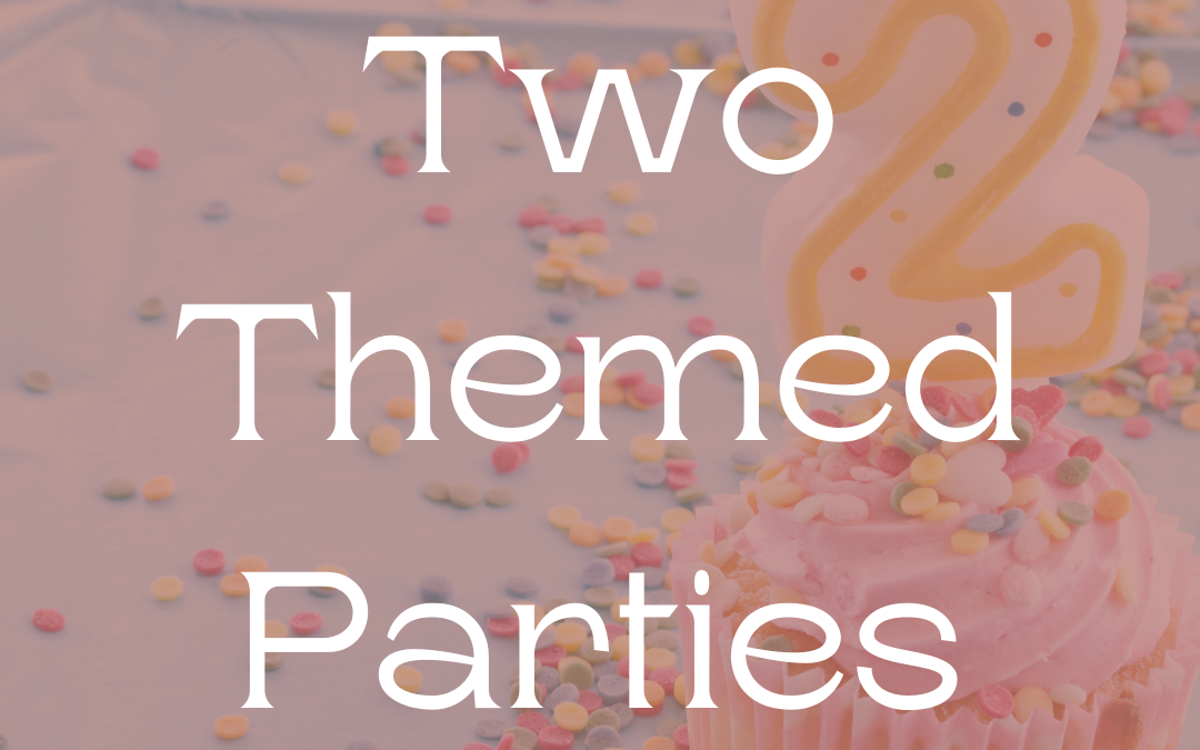 Two Themed Birthday Parties